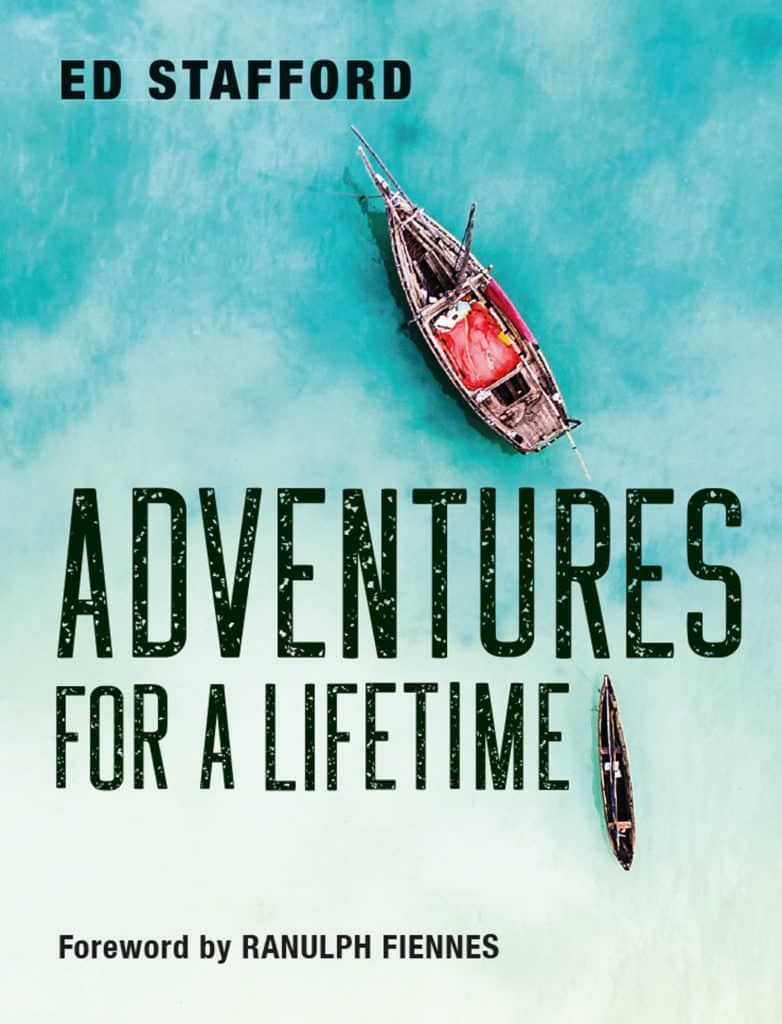 Ed Stafford - Adventures of a Lifetime