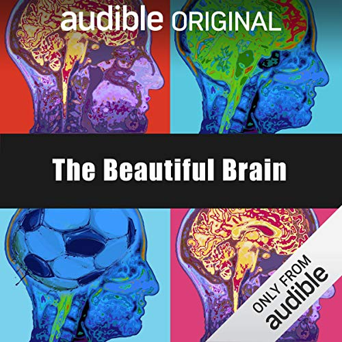 The Beutiful brain podcast from Audible